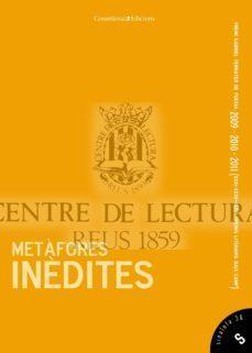 Metàfores inèdites: recull de textos premiats: Premis Gabriel Ferrater de poesia 2009, 2010 i 2011 (XXXI, XXXII i XXXIII Premis Literaris Baix Camp)