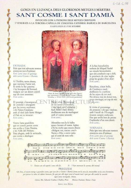 Goigs en lloança dels gloriosos metges i màrtirs Sant Cosme i Sant Damià invocats com a patrons dels metges cristians i venerats a la tercera capella de l'Església Catedral Basílica de Barcelona. La seva festa el 27 de setembre