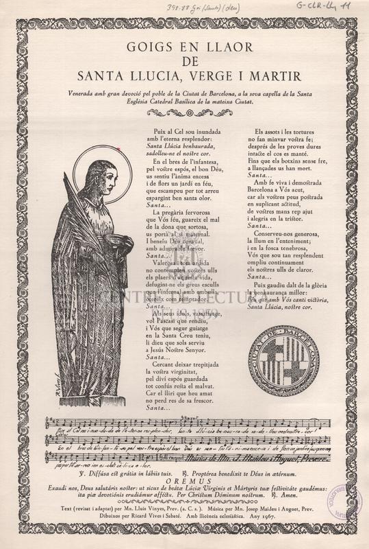 Goigs en llaor de Santa Llucia, verge i martir. Venerada amb gran devoció pel poble de la Ciutat de Barcelona, a la seva capella de la Santa Església Catedral Basílica de la mateixa Ciutat.