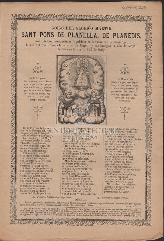 Goigs del gloriós mártir Sant Pons de Planella, de Planedis, Religiós Dominico, primer Inquisidor en lo Principat de Catalunya, lo cos del qual venera la catedral de Urgéll, y sas imatges la vila de Moyá. Sa festa en lo dia 24 ó 27 de Maig.