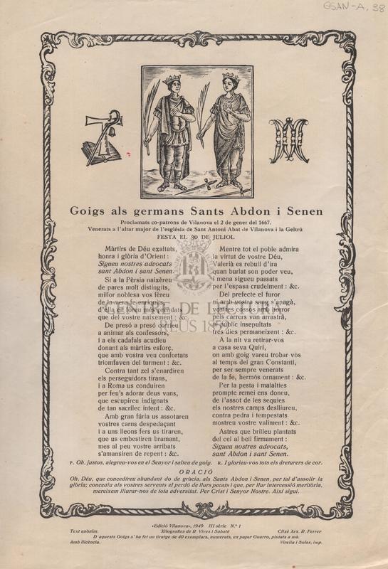 Goigs als germans Sants Abdon i Senen proclamats co-patrons de Vilanova el 2 de gener de 1667. Venerats a l'altar ajor de l'esglèsia de Sant Antoni Abat de Vilanova i la Geltrú festa el 30 de juliol.