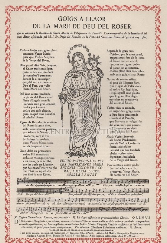 Goigs a llaor de la Mare de Déu del Roser que es canten a la Basília de Santa Maria de Vilafranca del Penedés. Commemoratius de la benedicció del nou Altar, efectuada pel M. I. Sr. Degà del Penedés, en la Festa del Santíssim Rosari del present any 1962.