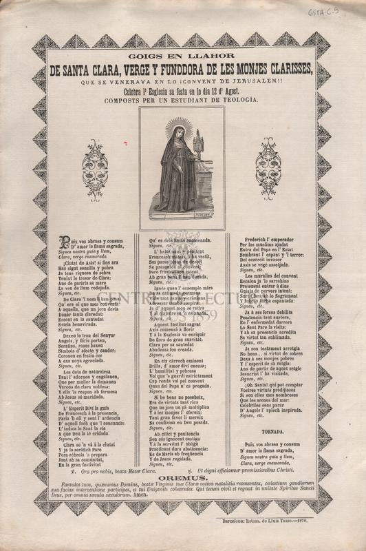 Goigs en llahor de Santa Clara, verge y fundadora de les monjes clarisses, que se venerava en lo convent de Jerusalem!! Celebra l'Esglesia sa festa en lo dia 12 d'Agost. Compostos per un estudiant de teologia.