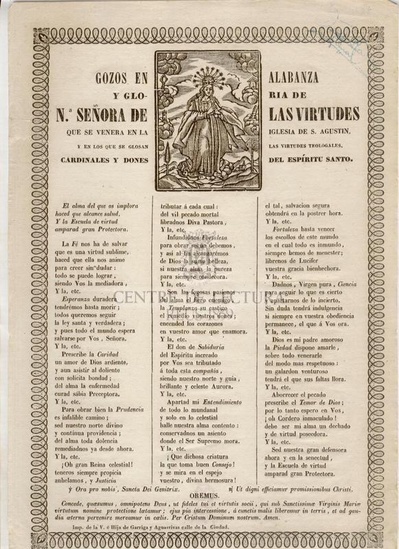 Gozos en alabanza y gloria de N. Señora de las Virtudes que se venera en la Iglesia de S. Agustin, y en los que se glosan las virtudes trológales, cardinales y dones del Espíritu Santro
