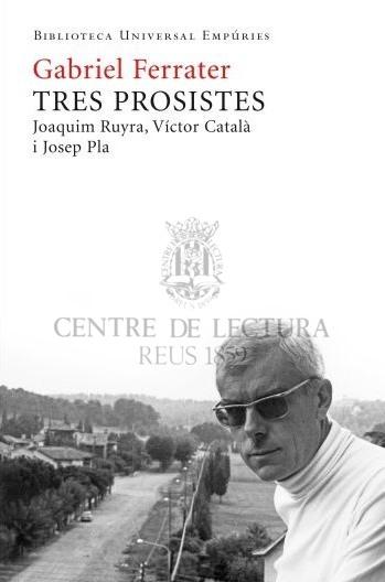 Tres prosistes: Joaquim Ruyra, Caterina Albert, Josep Pla