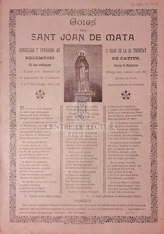 Goigs de sant Joan de Mata, confessor y fundador de l'orde de la SS. Trinitat redempció de catius, fill de nobilíssims Baróns de Mataplana, Al qual en lo Santuari de Montgrony, venera com fill la parroquia de Gombreny, Bisbat de Vich, Y se li han erigit altars en altres llochs de la comarca