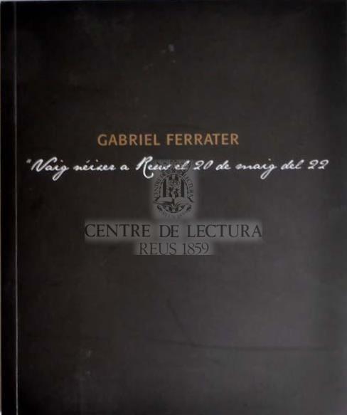 """Gabriel Ferrater: """"vaig néixer a Reus el 20 de maig del 22"""""""