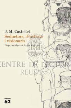 Seductors, il·lustrats i visionaris: sis personatges en temps adversos