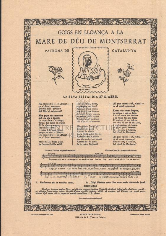 """Goigs en lloança Mare de Déu de Montserrat, patrona de Catalunya. La seva festa: dia 27 d'abril ; Petits goigs en llaor de la Mare de Déu de la Misericòrdia que es venera a la Capella del Mas Vila de Barberà de Reus ; Goigs de lloança a Sant Jordi patró de Catalunya. La seva festa: el 23 d'abril ; Goigs en lloança de la Mare de Déu de la Mercè patrona de la ciutat de Barcelona. La seva festa: 24 de setembre ; Goigs de lloança de la Mare de Déu de Núria: la seva festa: 8 de setembre ; Goigs a l'Assumpció de la Mare de Déu venerada a la capella del mas """"Bassa del Just"""""""